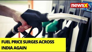 Fuel Price Surges Across India Again | NewsX Ground Report | NewsX