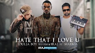 IRAJ & Soulja Boy - Hate That I Love U Ft. Markia