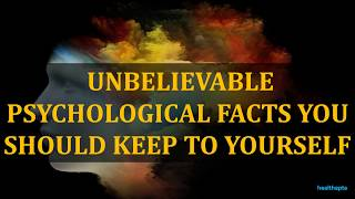UNBELIEVABLE PSYCHOLOGICAL FACTS YOU SHOULD KEEP TO YOURSELF