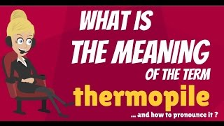 What is THERMOPILE? What does THERMOPILE mean? THERMOPILE meaning, definition & explanation