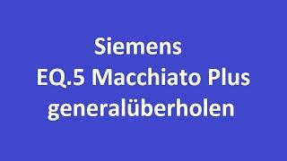 Siemens EQ 5 generalüberholen