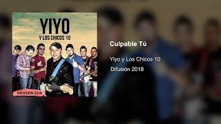 Yiyo y los chicos 10 - Culpable Tú (Tema Nuevo 2018)