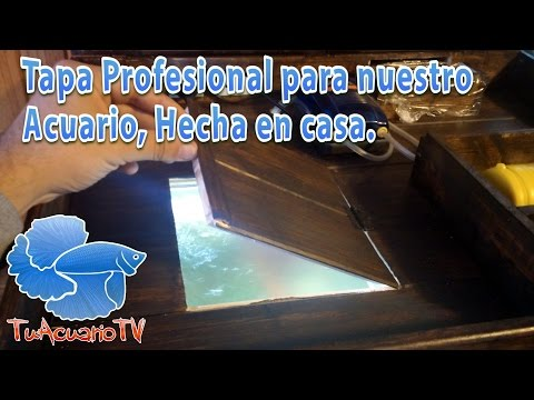 Tapa Profesional para nuestro  Acuario, Hecha en casa. tapa casera para acuario