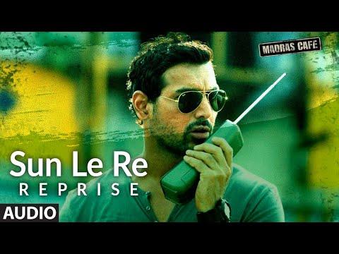 Sun Le Re (Reprise) Full Audio Song   Madras Cafe   John Abraham, Nargis Fakhri   Shantanu Moitra