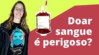 Doação de sangue é perigoso?