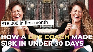 How A Life Coach Made $18,000 Her First Month