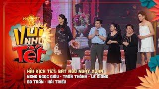Hài kịch Tết: Bất Ngờ Ngày Xuân - NSND Ngọc Giàu, Trấn Thành, Lê Giang, BB Trần, Hải Triều