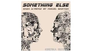 Gaga - Something Else (Miguel Bastida Remix) [Kinetika Records]