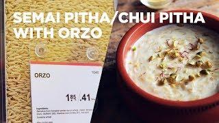 Semai Pitha/Chui Pitha with Orzo