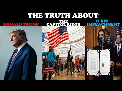 The Truth About Donald Trump, the Capitol Riots & His Impeachment