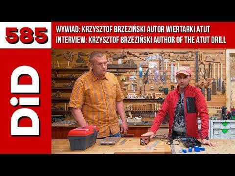 585. Wywiad: Krzysztof Brzeziński autor wiertarki ATUT Krzysztof Brzeziński author of the ATUT drill