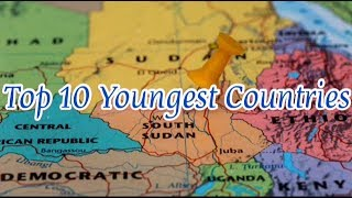 Top 10 Youngest Countries | Top Top10s