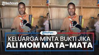 Ali Mom Tewas Ditembak, Keluarga Minta KKB Papua Buktikan Jika Benar Korban Mata-mata Aparat