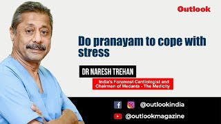 Practice Yoga to Reduce Stress, Improve Immunity: Dr Naresh Trehan