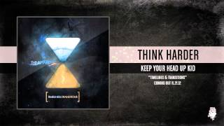 Think Harder- Keep Your Head Up Kid