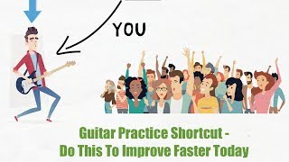 Guitar Practice Shortcut - Do This To Improve Faster Today