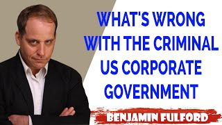 Benjamin Fulford Update — WHAT'S WRONG WITH THE CRIMINAL US CORPORATE GOVERNMENT