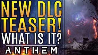 Anthem - NEW DLC Teaser!  What Is This? New Region? Stronghold? Updates From Bioware!