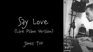 SAY LOVE (Acoustic Piano) - JAMES TW LYRICS