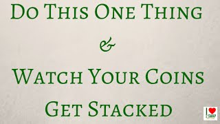 Do This One Thing & Watch Your Coins Get Stacked