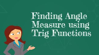 Finding The Angle Measure Of A Right Triangle Using Trig Functions