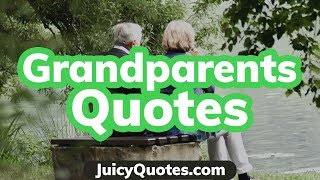 Grandparents Quotes And Sayings - Nice Quotes About Grandparents