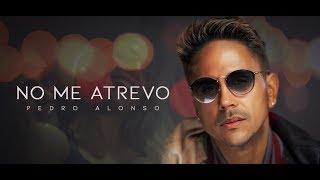 No Me Atrevo - Pedro Alonso (Video)