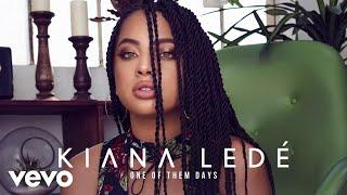 Kiana Ledé - One Of Them Days (Official Audio)