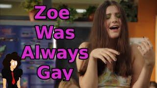 Zoe Was Always Gay