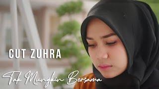 Download lagu Cut Zuhra Tak Mungkin Bersama Mp3