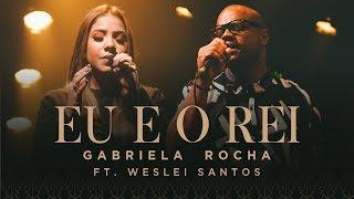 GABRIELA ROCHA   EU E O REI (CLIPE OFICIAL) Feat. WESLEI SANTOS