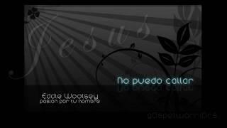 Eddie Woolsey - No puedo callar
