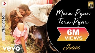 Mera Pyar Tera Pyar - Offical Lyric Video | Arijit Singh | Jeet Gannguli | Jalebi