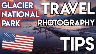 Glacier National Park Travel Photography Tips 11+ LOCATIONS!