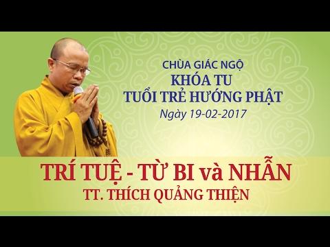 Khóa tu Tuổi Trẻ Hướng Phật 9: Trí tuệ, từ bi và nhẫn - TT. Thích Quảng Thiện