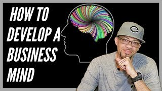 How to Develop A Business Mind and Finally Quit Your 9 to 5!