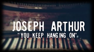 Joseph Arthur - You Keep Hanging On (OFFICIAL VIDEO)