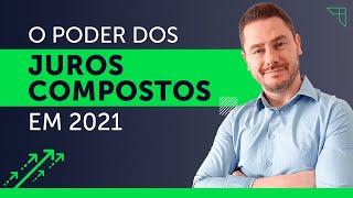 O poder dos JUROS COMPOSTOS em 2021