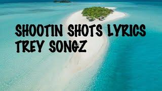 SHOOTIN SHOTS   TREY SONGZ