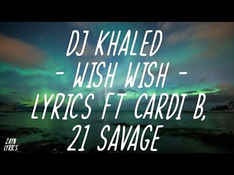DJ Khaled - Wish Wish ft Cardi B, 21 Savage (Lyrics)😒