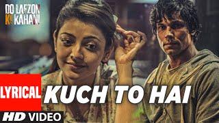 Kuch To Hai Lyrical Video Song | DO LAFZON KI KAHANI | Randeep Hooda, Kajal Aggarwal