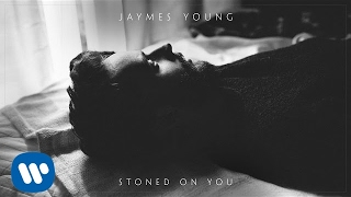 Jaymes Young   Stoned On You [Official Audio]
