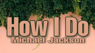 Michael Jackson How I Do New Song 2017
