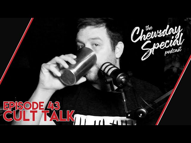 Cult Talk | Chewsday Special 43