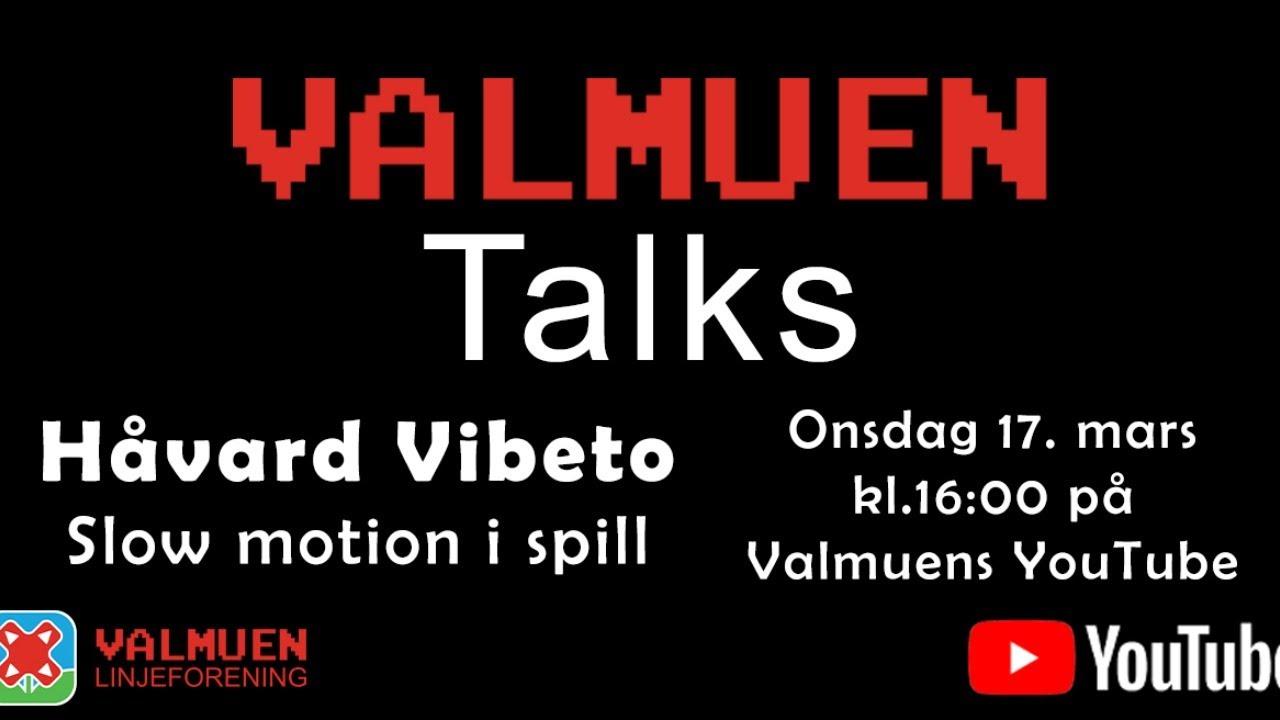 Slow Motion i Spill - Håvard Vibeto  - Valmuen Talks