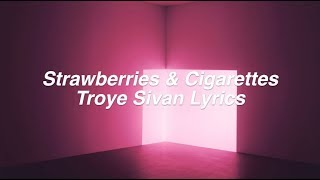 Strawberries & Cigarettes || Troye Sivan Lyrics