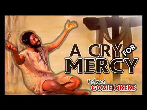 Prince Gozie Okeke - A Cry For Mercy - Gospel music