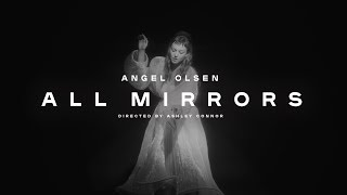 Angel Olsen   All Mirrors (Official Video)