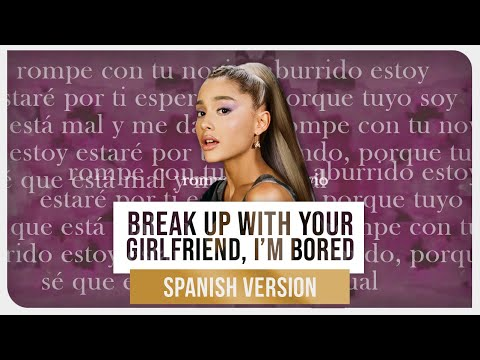 Ariana Grande - break up with your girlfriend, I'm bored (Spanish Version)