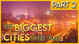 The Biggest Cities Over Time Part 2